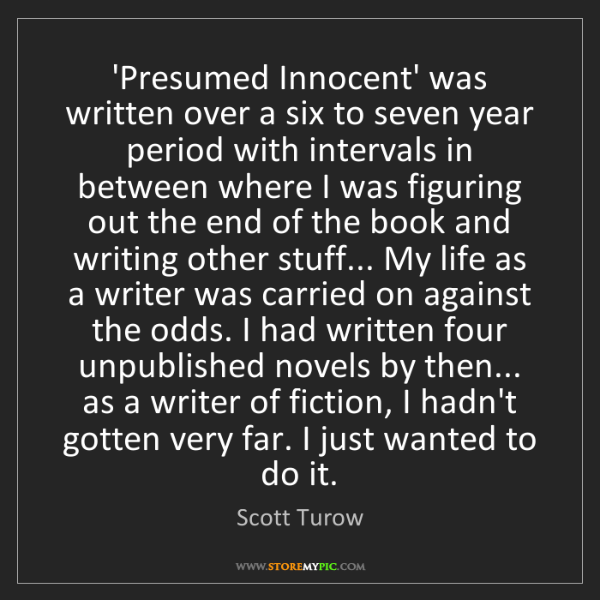 Scott Turow: 'Presumed Innocent' was written over a six to seven year...