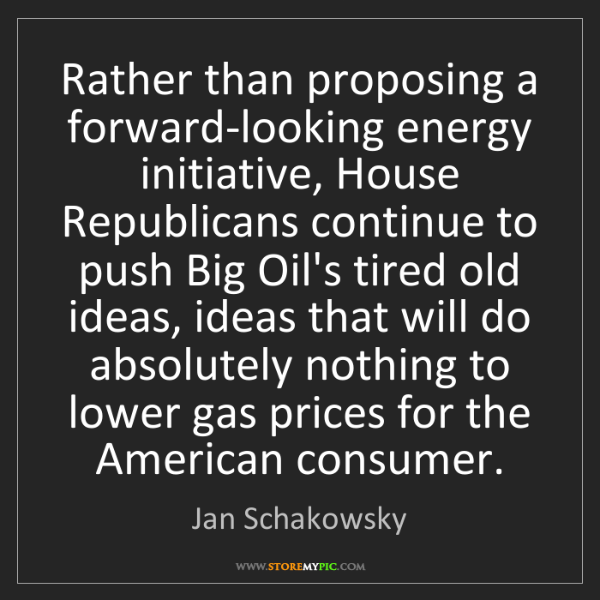 Jan Schakowsky: Rather than proposing a forward-looking energy initiative,...