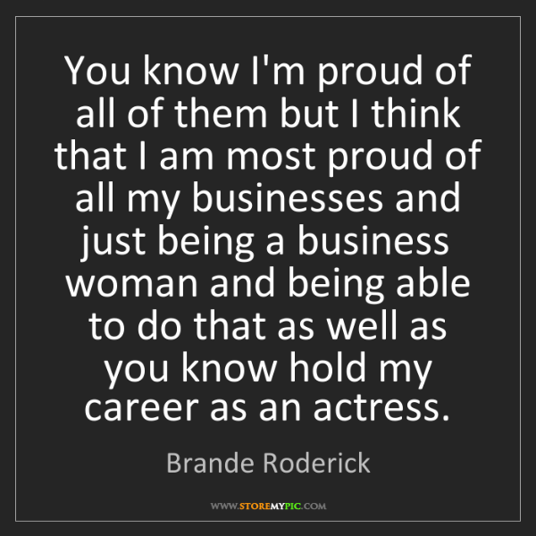 Brande Roderick: You know I'm proud of all of them but I think that I...