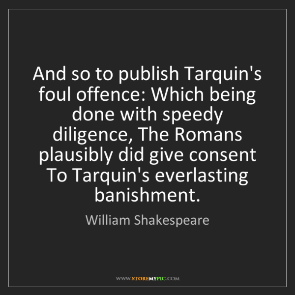 William Shakespeare: And so to publish Tarquin's foul offence: Which being...