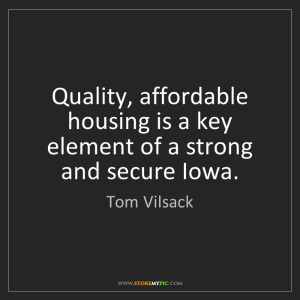 Tom Vilsack: Quality, affordable housing is a key element of a strong...