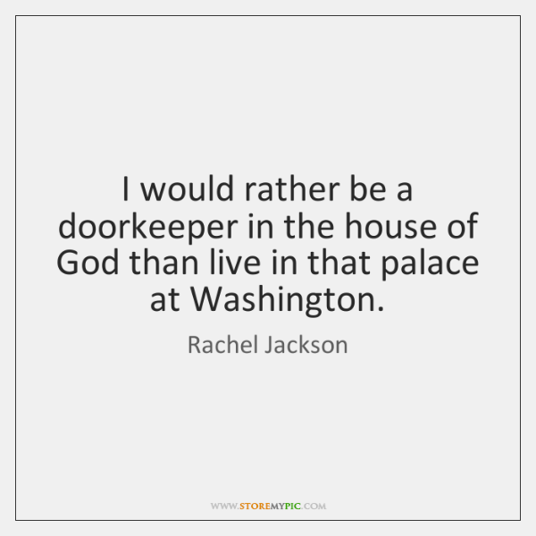 I would rather be a doorkeeper in the house of God than ...