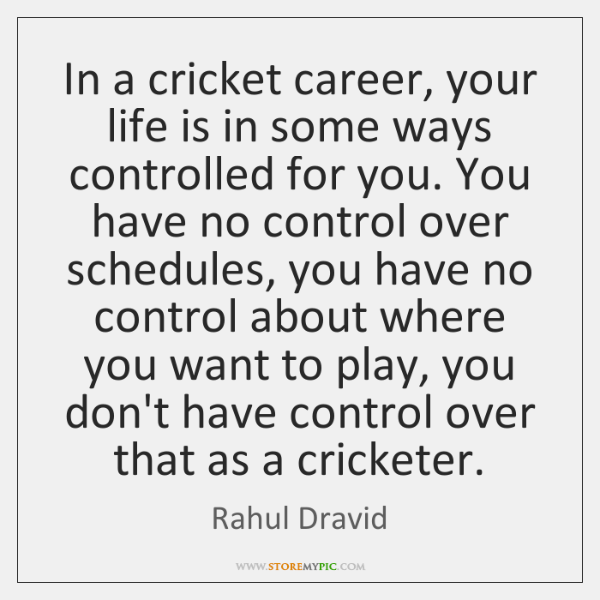 In A Cricket Career Your Life Is In Some Ways Controlled For