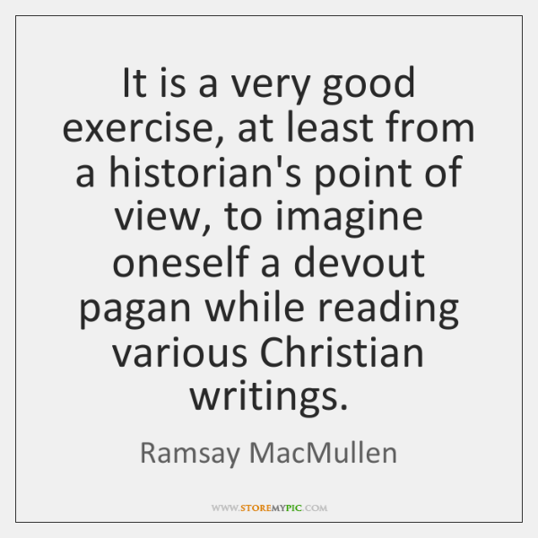 It is a very good exercise, at least from a historian's point ...