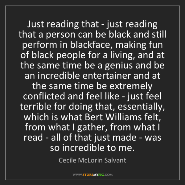 Cecile McLorin Salvant: Just reading that - just reading that a person can be...