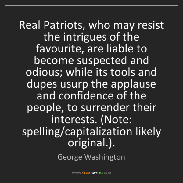 George Washington: Real Patriots, who may resist the intrigues of the favourite,...