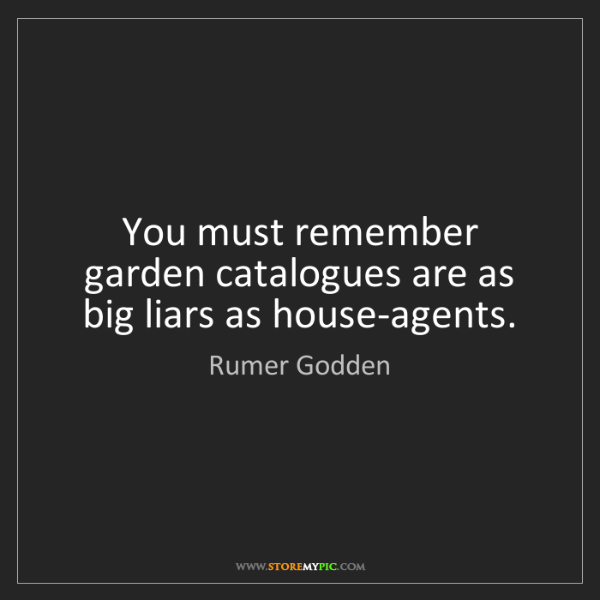 Rumer Godden: You must remember garden catalogues are as big liars...