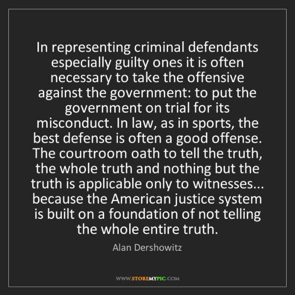 Alan Dershowitz: In representing criminal defendants especially guilty...
