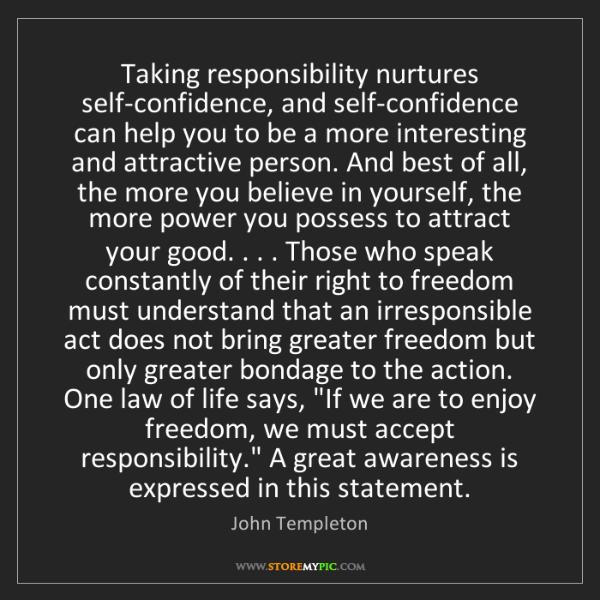 John Templeton: Taking responsibility nurtures self-confidence, and self-confidence...