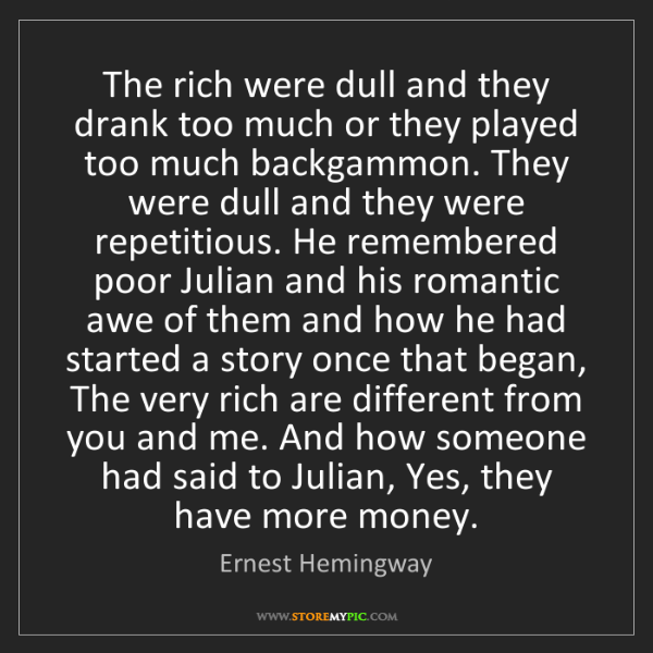 Ernest Hemingway: The rich were dull and they drank too much or they played...