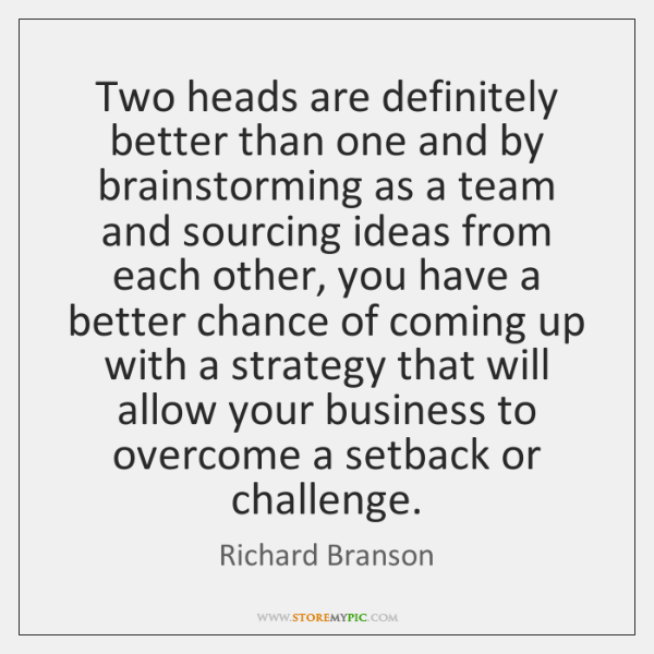 Two heads are definitely better than one and by brainstorming as a ...