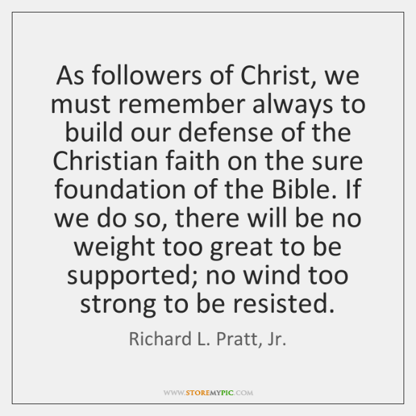 As followers of Christ, we must remember always to build our defense ...