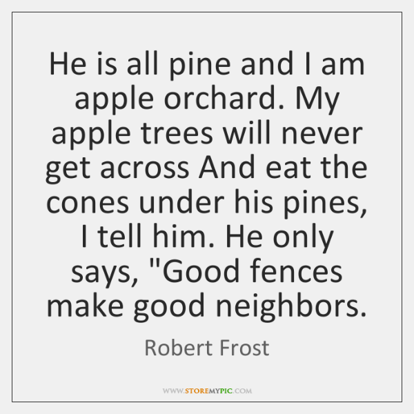 He is all pine and I am apple orchard. My apple trees ...