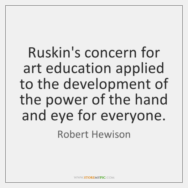 Ruskin's concern for art education applied to the development of the power ...