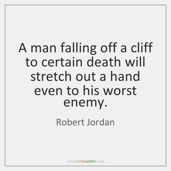 A man falling off a cliff to certain death will stretch out ...