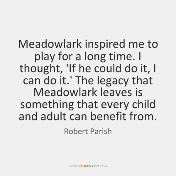 Meadowlark inspired me to play for a long time. I thought, 'If ...