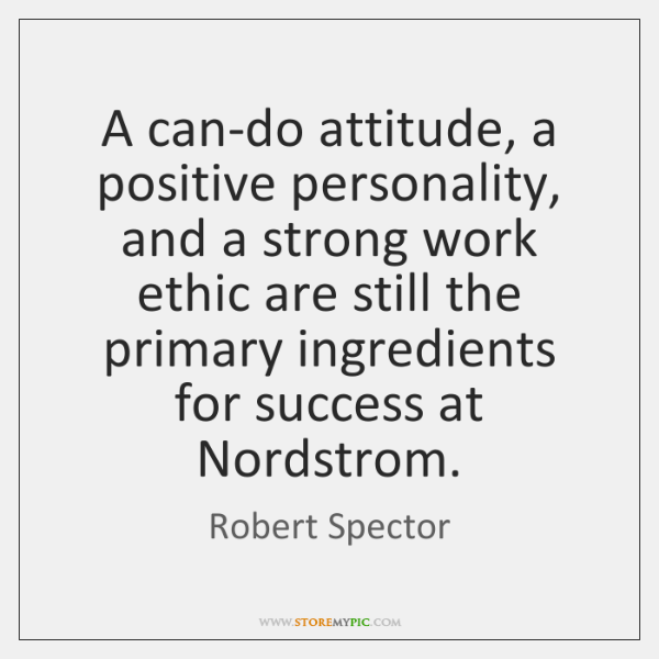 A can-do attitude, a positive personality, and a strong work ethic are ...