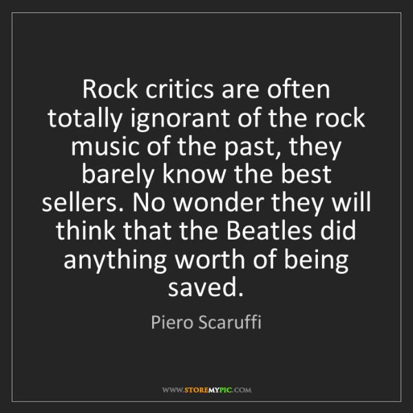 Piero Scaruffi: Rock critics are often totally ignorant of the rock music...