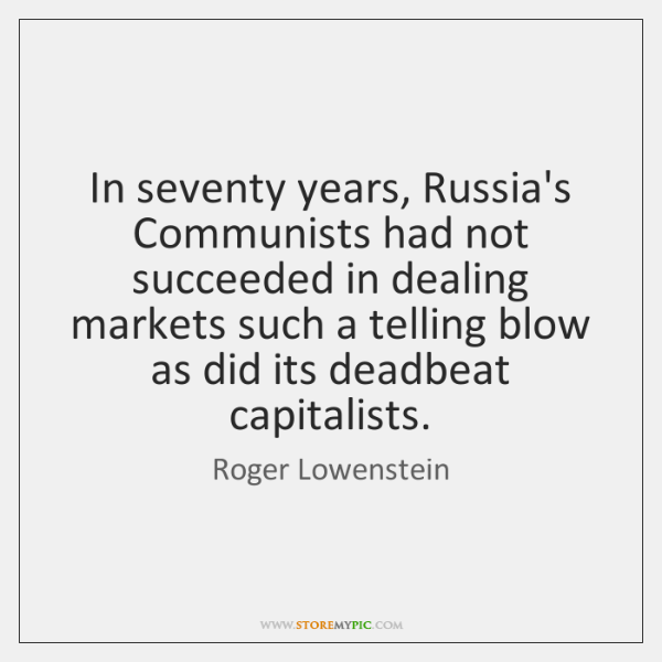 In seventy years, Russia's Communists had not succeeded in dealing markets such ...