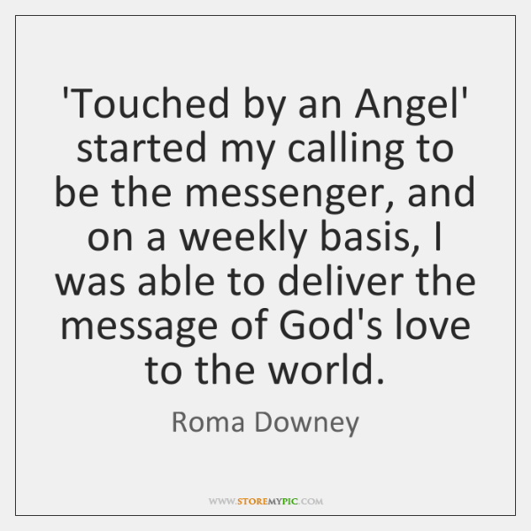 Touched By An Angel Started My Calling To Be The Messenger And