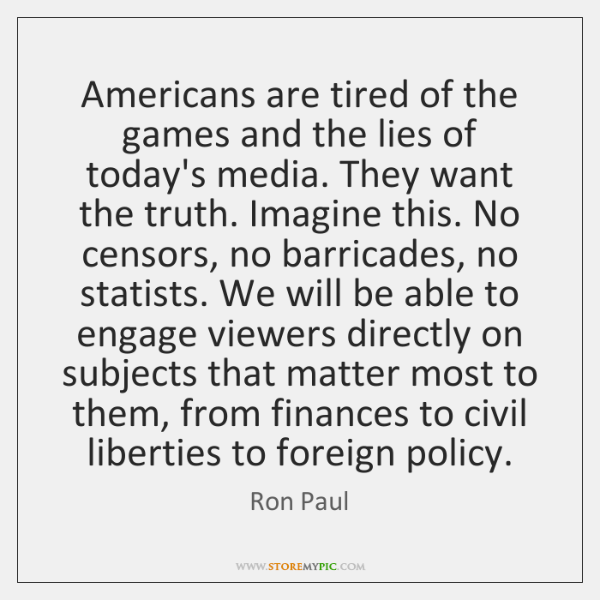 Americans are tired of the games and the lies of today's media. ...