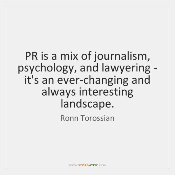 PR is a mix of journalism, psychology, and lawyering - it's an ...