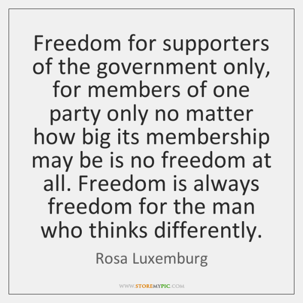 Freedom for supporters of the government only, for members of one party ...