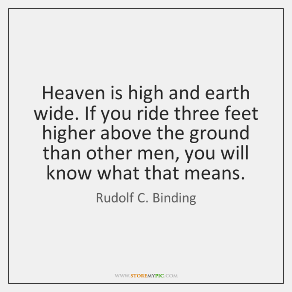 Heaven is high and earth wide. If you ride three feet higher ...