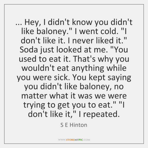 """... Hey, I didn't know you didn't like baloney."""" I went cold. """"I ..."""