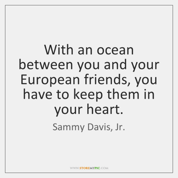 With an ocean between you and your European friends, you have to ...