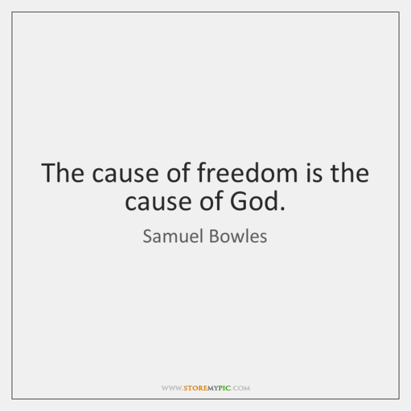 The cause of freedom is the cause of God.