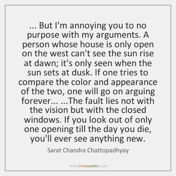 ... But I'm annoying you to no purpose with my arguments. A person ...