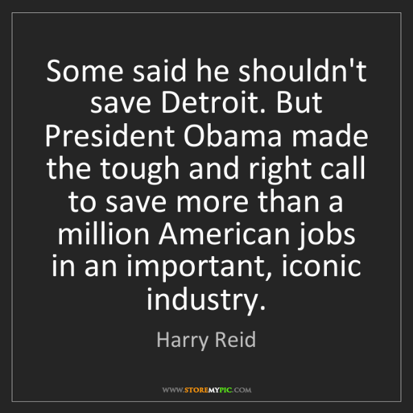 Harry Reid: Some said he shouldn't save Detroit. But President Obama...