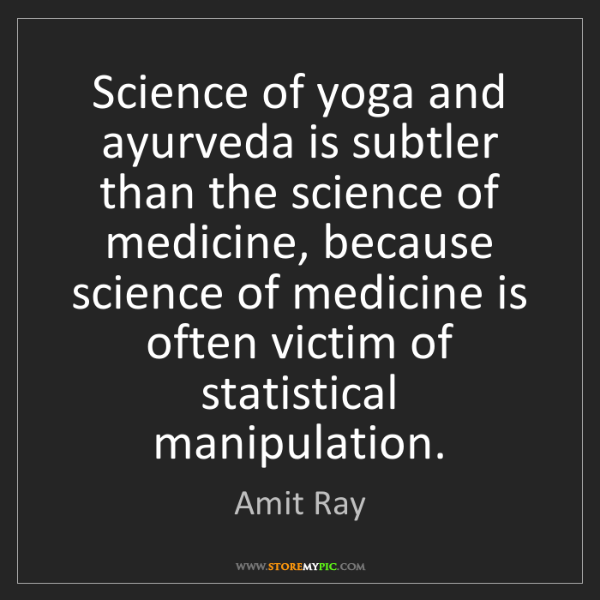Amit Ray: Science of yoga and ayurveda is subtler than the science...