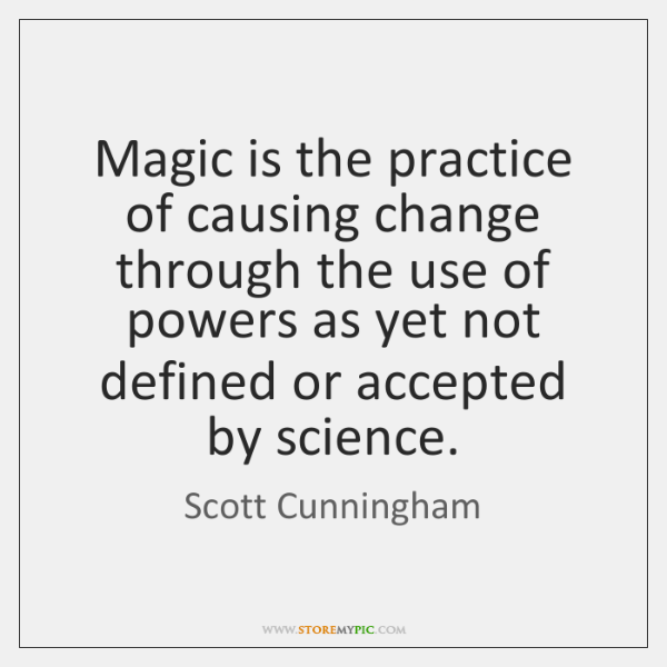Magic is the practice of causing change through the use of powers ...
