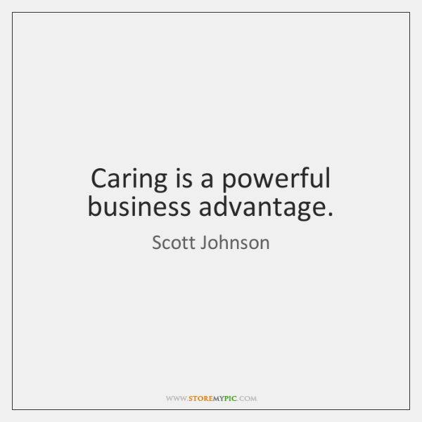 Caring is a powerful business advantage.