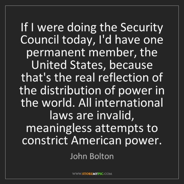 John Bolton: If I were doing the Security Council today, I'd have...
