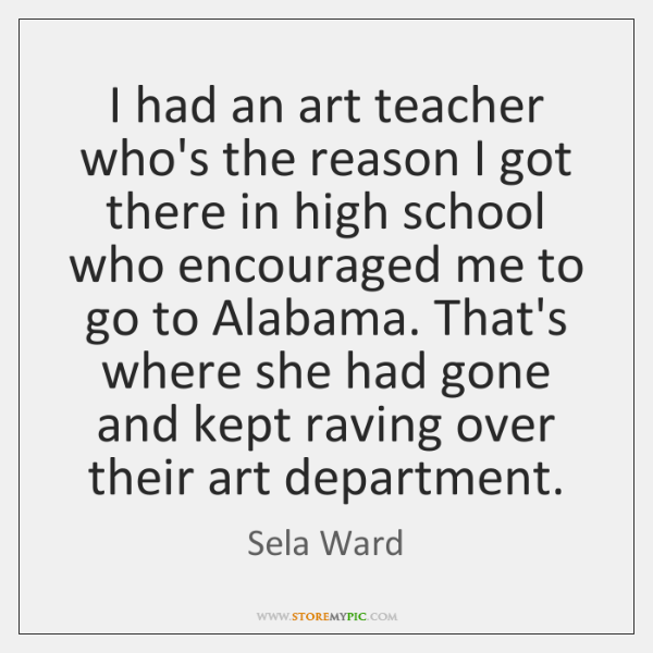 I had an art teacher who's the reason I got there in ...
