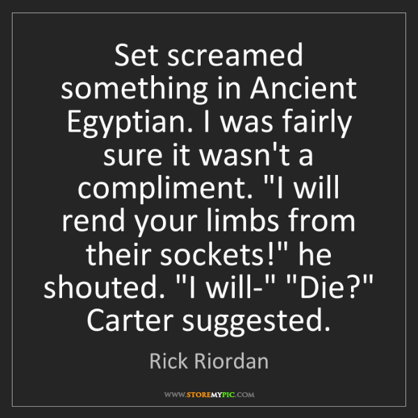 Rick Riordan: Set screamed something in Ancient Egyptian. I was fairly...