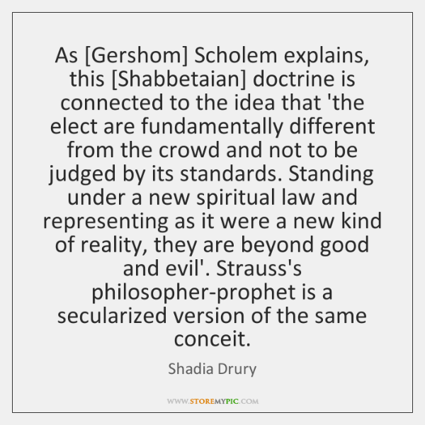 As [Gershom] Scholem explains, this [Shabbetaian] doctrine is connected to the idea ...