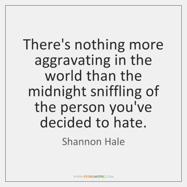 There's nothing more aggravating in the world than the midnight sniffling of ...