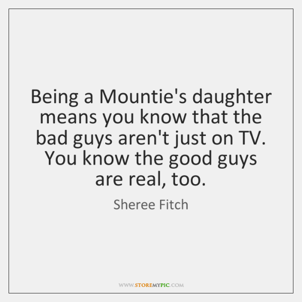 Being a Mountie's daughter means you know that the bad guys aren't ...