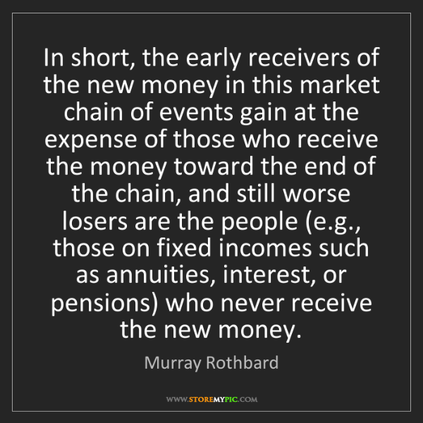 Murray Rothbard: In short, the early receivers of the new money in this...
