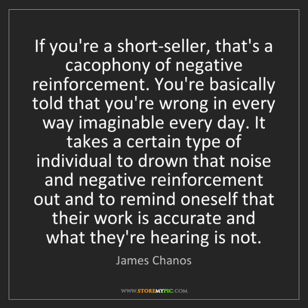 James Chanos: If you're a short-seller, that's a cacophony of negative...
