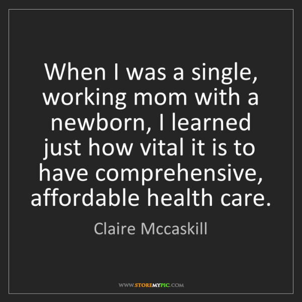 Claire Mccaskill: When I was a single, working mom with a newborn, I learned...