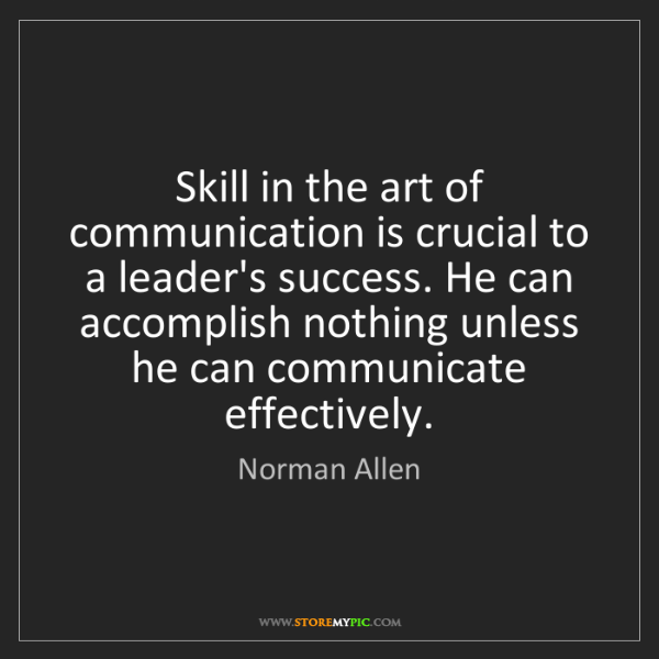 Norman Allen: Skill in the art of communication is crucial to a leader's...