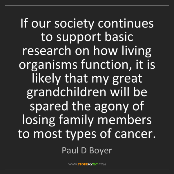 Paul D Boyer: If our society continues to support basic research on...