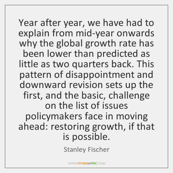 Year after year, we have had to explain from mid-year onwards why ...