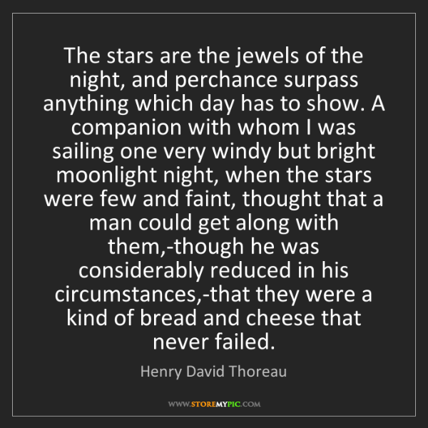 Henry David Thoreau: The stars are the jewels of the night, and perchance...