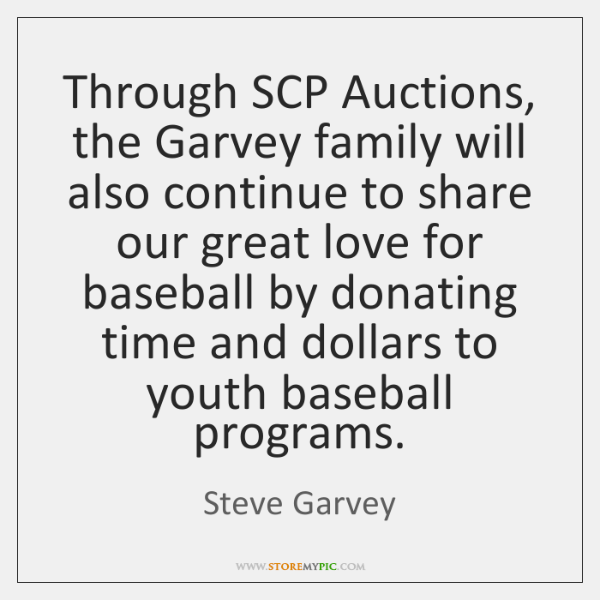 Through SCP Auctions, the Garvey family will also continue to share our ...